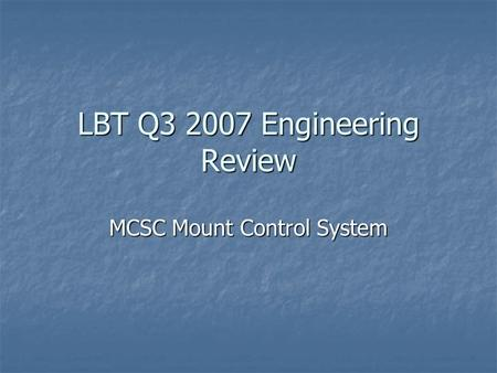 LBT Q3 2007 Engineering Review MCSC Mount Control System.