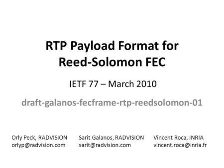 RTP Payload Format for Reed-Solomon FEC draft-galanos-fecframe-rtp-reedsolomon-01 Sarit Galanos, RADVISION IETF 77 – March 2010 Orly.