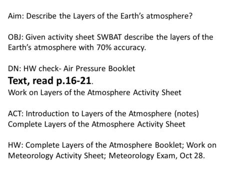 Aim: Describe the Layers of the Earth's atmosphere? OBJ: Given activity sheet SWBAT describe the layers of the Earth's atmosphere with 70% accuracy. DN:
