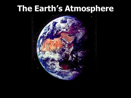The Earth's Atmosphere. What holds the Earth's atmosphere to the planet? GRAVITY 
