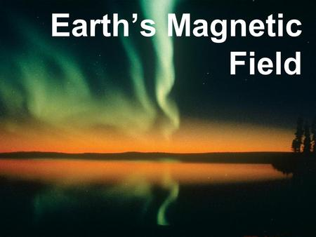 Earth's Magnetic Field. Vital to life on Earth Due to the Iron core Protects us from cosmic rays Prone to reversal.