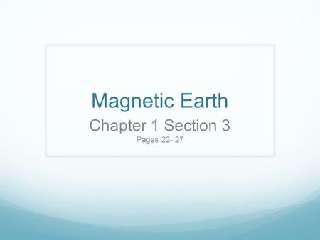 Magnetic Earth Chapter 1 Section 3 Pages 22- 27. Objective: Understand the Earth's magnetic field and Compare magnetic and geographic poles. Compass:
