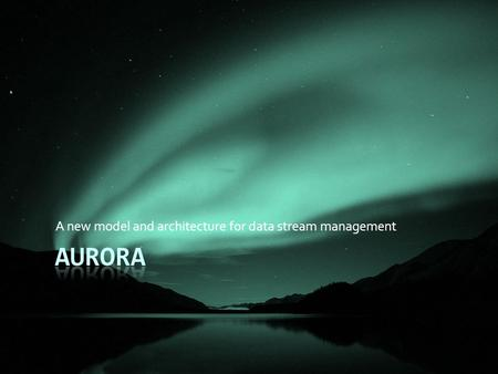 A new model and architecture for data stream management.