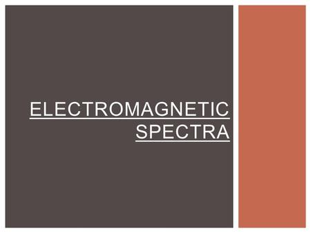 ELECTROMAGNETIC SPECTRA. c = λν E = hν E = mc 2 c = 3.00 x 10 8 m / sec h = 6.626 x 10 -34 J sec Hz = 1 / sec HELPFUL EQUATIONS.