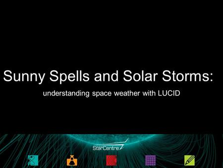 Sunny Spells and Solar Storms: understanding space weather with LUCID.