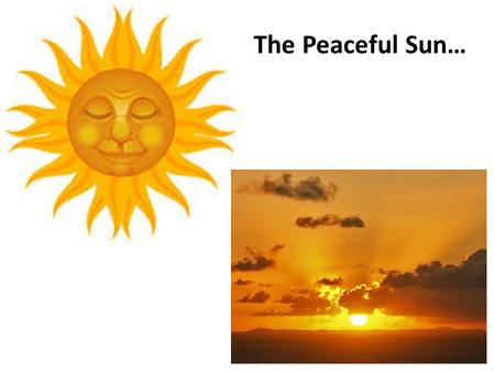 The Peaceful Sun…. The Peaceful Sun?!? (… as seen in Visible Light…) (…as seen in X-Rays!)