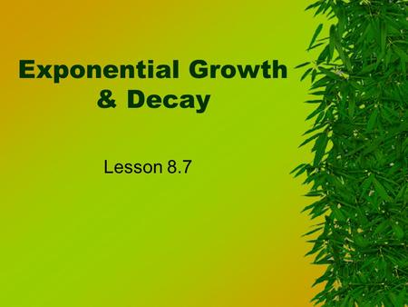 Exponential Growth & Decay Lesson 8.7. Growth: goes up in value, use this formula! y = c(1+r) t 1+r>1 Decay: goes down in value, use this formula! y =