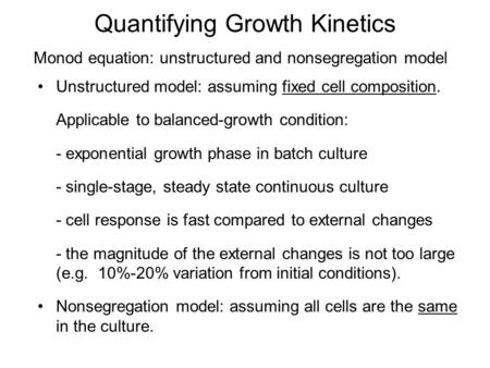 Quantifying Growth Kinetics Unstructured model: assuming fixed cell composition. Applicable to balanced-growth condition: - exponential growth phase in.