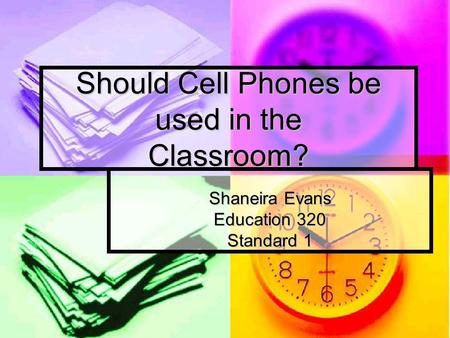 Should Cell Phones be used in the Classroom? Shaneira Evans Education 320 Standard 1.