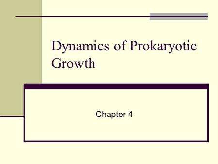 Dynamics of Prokaryotic Growth Chapter 4. Principles of Bacterial Growth Prokaryotic cells divide by binary fission One cell divides into two Two into.