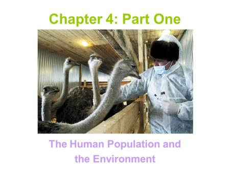Chapter 4: Part One The Human Population and the Environment.