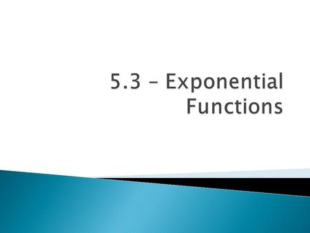 Objectives:  Understand the exponential growth/decay function family.  Graph exponential growth/decay functions.  Use exponential functions to model.