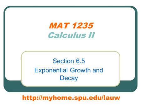 MAT 1235 Calculus II Section 6.5 Exponential Growth and Decay