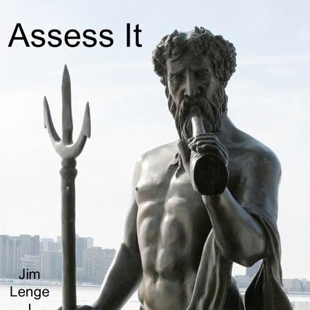 Assess It Jim Lenge l. 21st-century skills 1. Define 2. Teach 3. Assess.