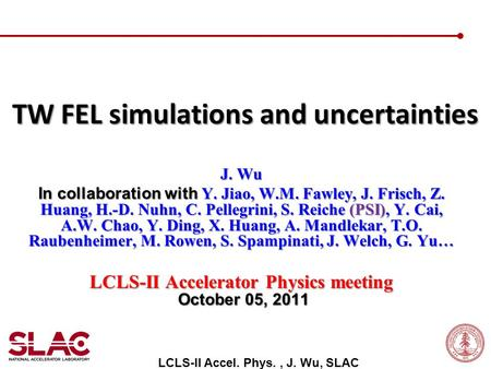 J. Wu In collaboration with Y. Jiao, W.M. Fawley, J. Frisch, Z. Huang, H.-D. Nuhn, C. Pellegrini, S. Reiche (PSI), Y. Cai, A.W. Chao, Y. Ding, X. Huang,