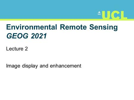 Environmental Remote Sensing GEOG 2021 Lecture 2 Image display and enhancement.