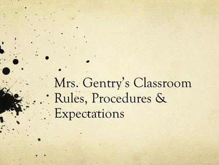 Mrs. Gentry's Classroom Rules, Procedures & Expectations.