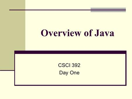 Overview of Java CSCI 392 Day One. Running C code vs Java code C Source Code C Compiler Object File (machine code) Library Files Linker Executable File.