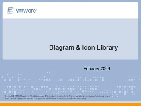 Diagram & Icon Library Febuary 2009 Copyright © 2009 VMware, Inc. All rights reserved. This product is protected by U.S. and international copyright and.