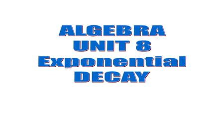 If a quantity decreases by the same proportion r in each unit of time, then the quantity displays exponential decay and can be modeled by the equation.
