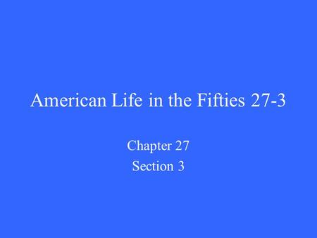 American Life in the Fifties 27-3 Chapter 27 Section 3.
