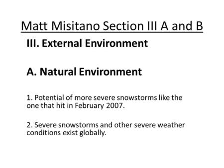 Matt Misitano Section III A and B III. External Environment A. Natural Environment 1. Potential of more severe snowstorms like the one that hit in February.
