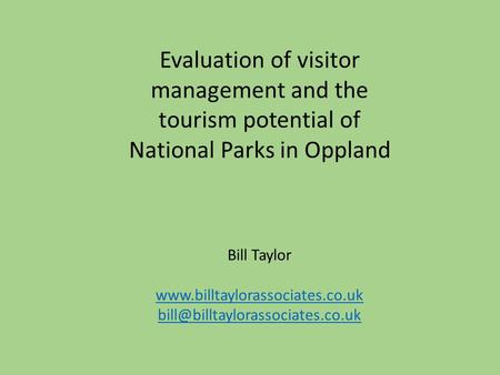 Evaluation of visitor management and the tourism potential of National Parks in Oppland Bill Taylor