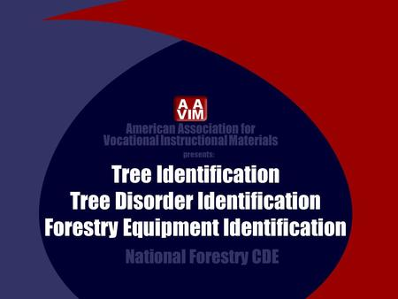 Presents: Tree Identification Tree Disorder Identification Forestry Equipment Identification National Forestry CDE.