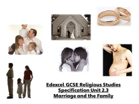 Edexcel GCSE Religious Studies Specification Unit 2.3 Marriage and the Family.