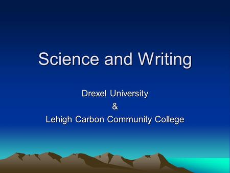Science and Writing Drexel University & Lehigh Carbon Community College.