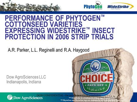 DOW CONFIDENTIAL - Do not share without permission PERFORMANCE OF PHYTOGEN ™ COTTONSEED VARIETIES EXPRESSING WIDESTRIKE ™ INSECT PROTECTION IN 2006 STRIP.