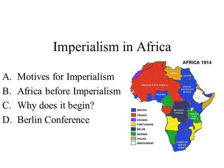 Imperialism in Africa A.Motives for Imperialism B.Africa before Imperialism C.Why does it begin? D.Berlin Conference.