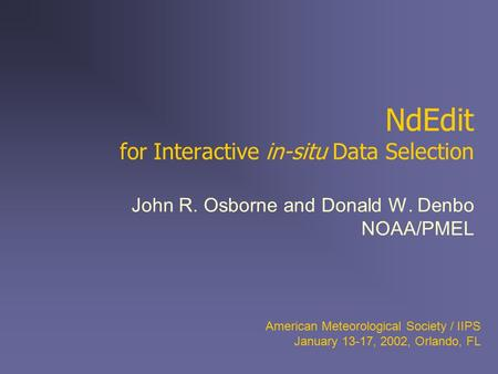 NdEdit for Interactive in-situ Data Selection John R. Osborne and Donald W. Denbo NOAA/PMEL American Meteorological Society / IIPS January 13-17, 2002,