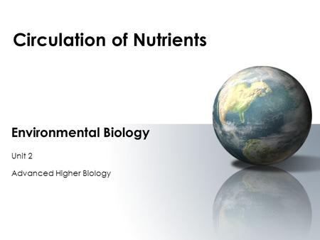 Circulation of Nutrients Environmental Biology Unit 2 Advanced Higher Biology.