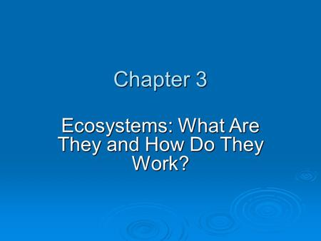 Chapter 3 <strong>Ecosystems</strong>: What Are They <strong>and</strong> How Do They Work?