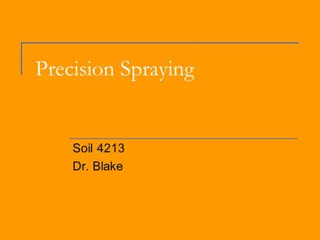 Precision Spraying Soil 4213 Dr. Blake. Definition of Spraying Spray  Water or other liquid moving in a mass of dispersed droplets, as from a wave.