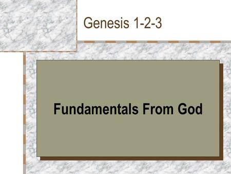 Genesis 1-2-3 Fundamentals From God.