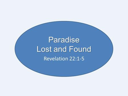 Paradise Lost and Found Revelation 22:1-5. Paradise: The Story of the Bible God dwelling with his people in fellowship is the whole story of the Bible.