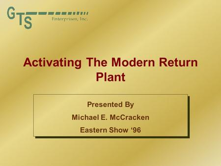 Activating The Modern Return Plant Presented By Michael E. McCracken Eastern Show '96 Presented By Michael E. McCracken Eastern Show '96.