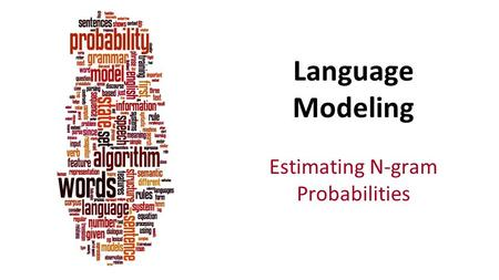 Estimating N-gram Probabilities Language Modeling.