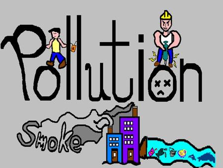 Land Pollution Air Pollution Water Pollution.