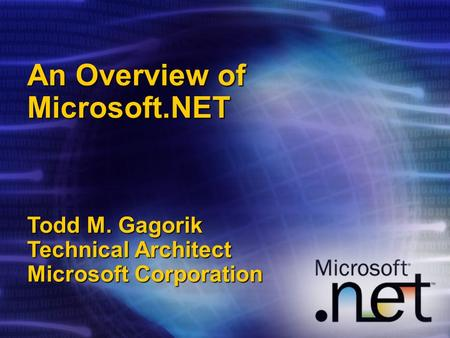 An Overview of Microsoft.NET Todd M. Gagorik Technical Architect Microsoft Corporation.