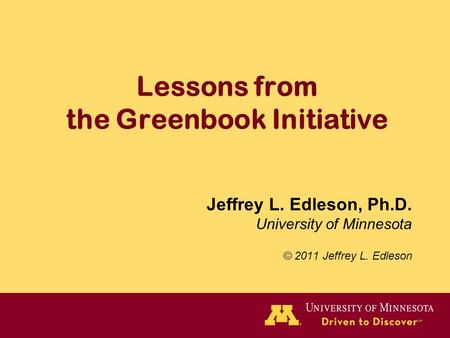 Lessons from the Greenbook Initiative Jeffrey L. Edleson, Ph.D. University of Minnesota © 2011 Jeffrey L. Edleson.