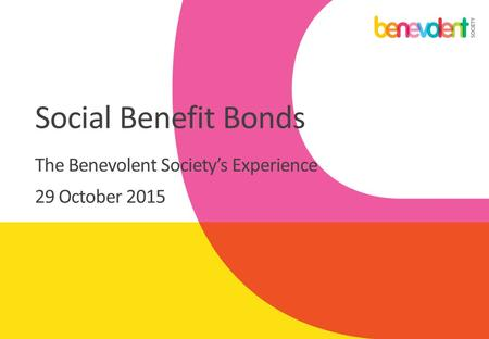 Social Benefit Bonds The Benevolent Society's Experience 29 October 2015.