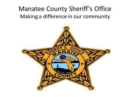 Manatee County Sheriff's Office Making a difference in our community.