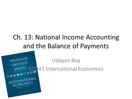 Ch. 13: National Income Accounting and the Balance of Payments Udayan Roy ECO41 International Economics.