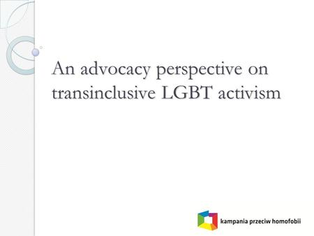 An advocacy perspective on transinclusive LGBT activism.