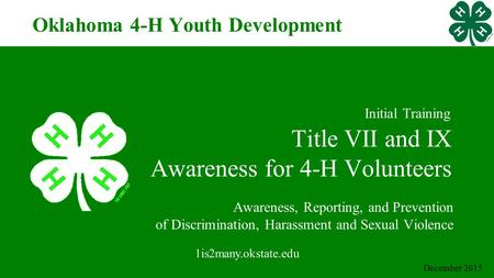 Title VII and IX Awareness for 4-H Volunteers Awareness, Reporting, and Prevention of Discrimination, Harassment and Sexual Violence 1is2many.okstate.edu.