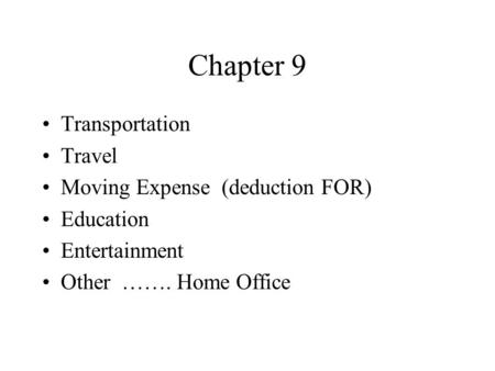 Chapter 9 Transportation Travel Moving Expense (deduction FOR) Education Entertainment Other ……. Home Office.