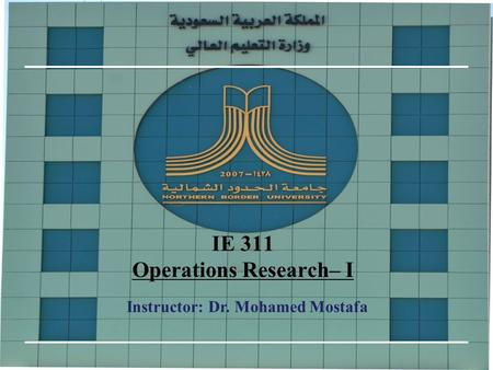 IE 311 Operations Research– I Instructor: Dr. Mohamed Mostafa.